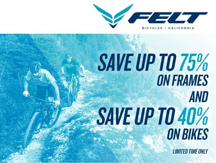Felt - Save up to 75% on Frames AND Save up to 40% on Bikes