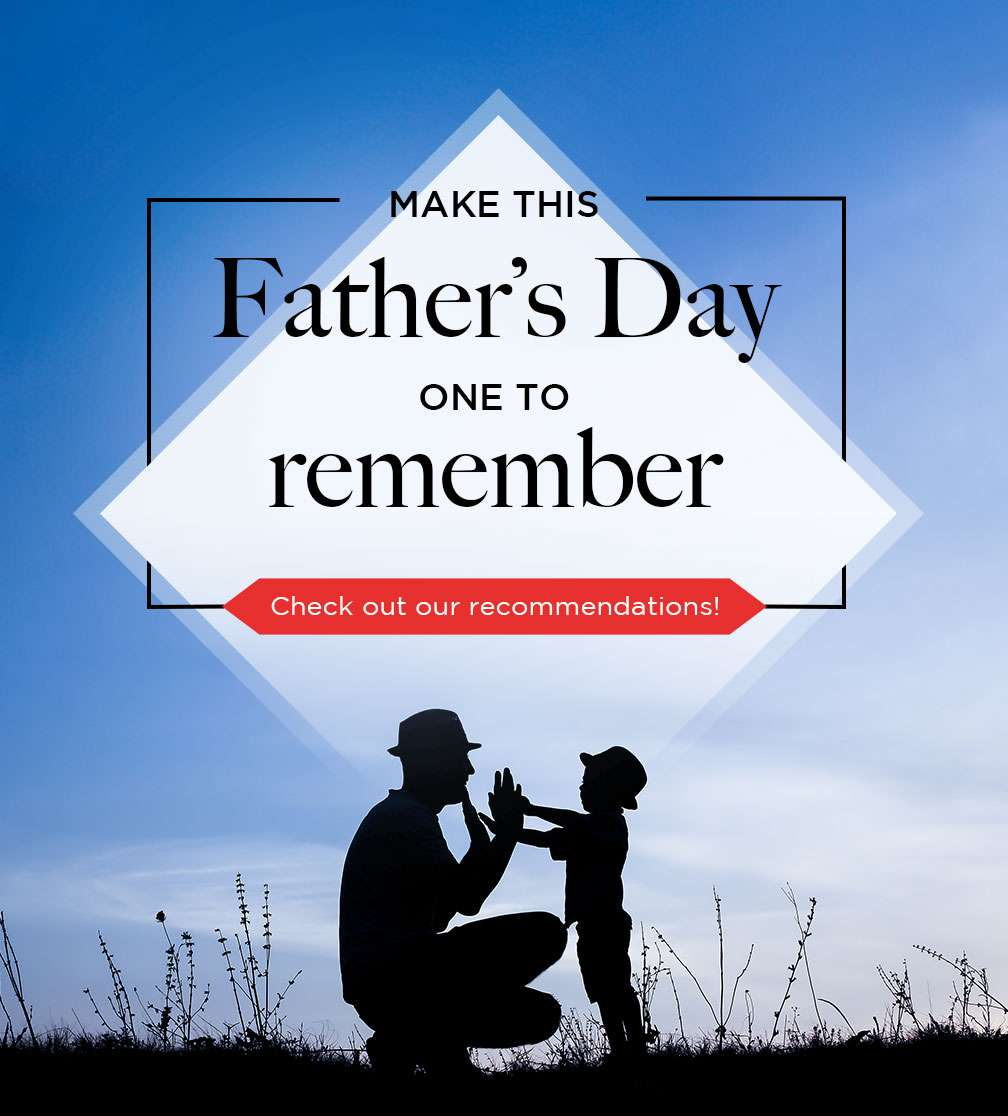 Make this Father's Day one to remember!