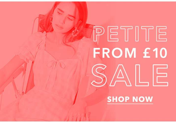 Petite from £10 sale - Shop now