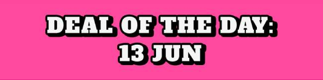 Deal of the Day: 13 Jun