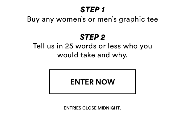 To Enter: Step 1 - Buy any Women's or Men's Graphic Tee. Step 2 - Tell us in 25 words or less who you would take and why.