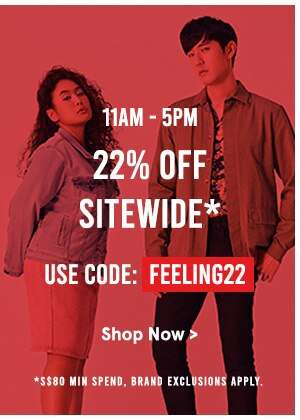 11AM-5PM: 22% Off Sitewide! Use code: FEELING22, min spend SGD80