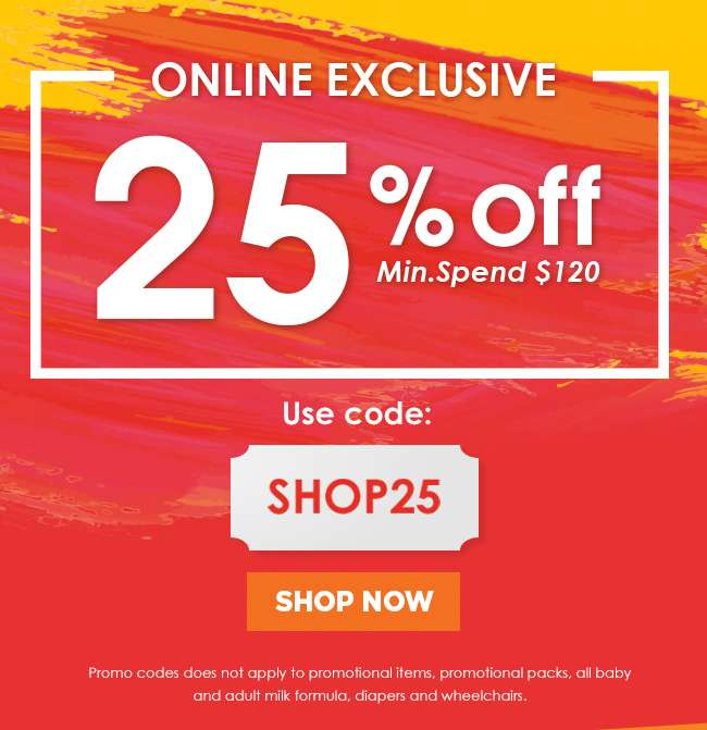 Online Exclusive | 25% off min. spend $120 | Promo Code: SHOP25
