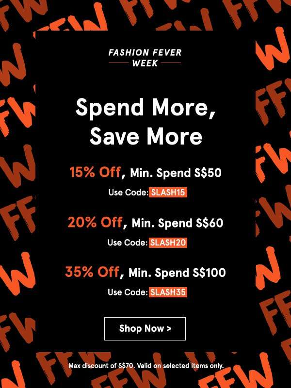 Fashion Fever Week: EXTRA 35% Off, min. spend S$100!