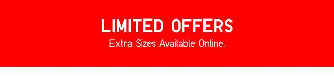 Limited Offers | Extra Sizes Available Online.
