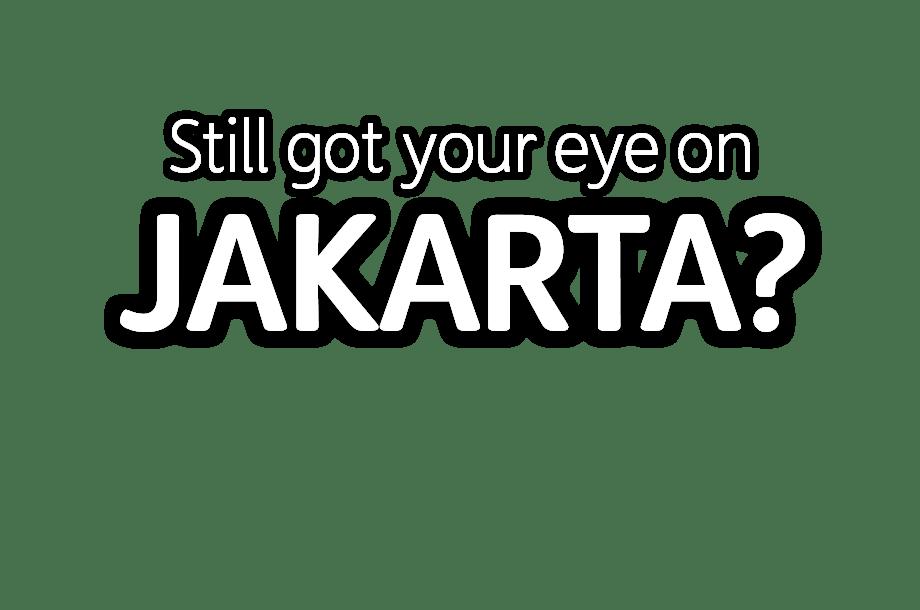 Still got your eye on Jakarta?