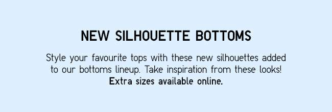 New Bottoms Coordinates | Style your top with our new bottoms silhouettes!