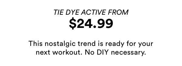 Tie Dye Active from $24.99. Shop Now
