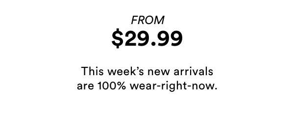 New Arrivals from $29.99 | Shop Now