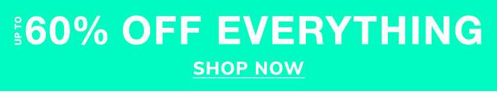 Up to 60% off everything - Shop now